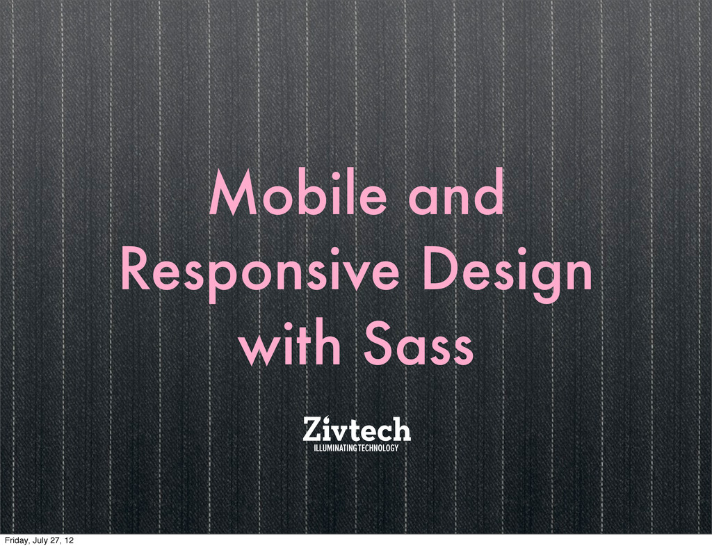 Mobile and Responsive Design with Sass Friday, ...