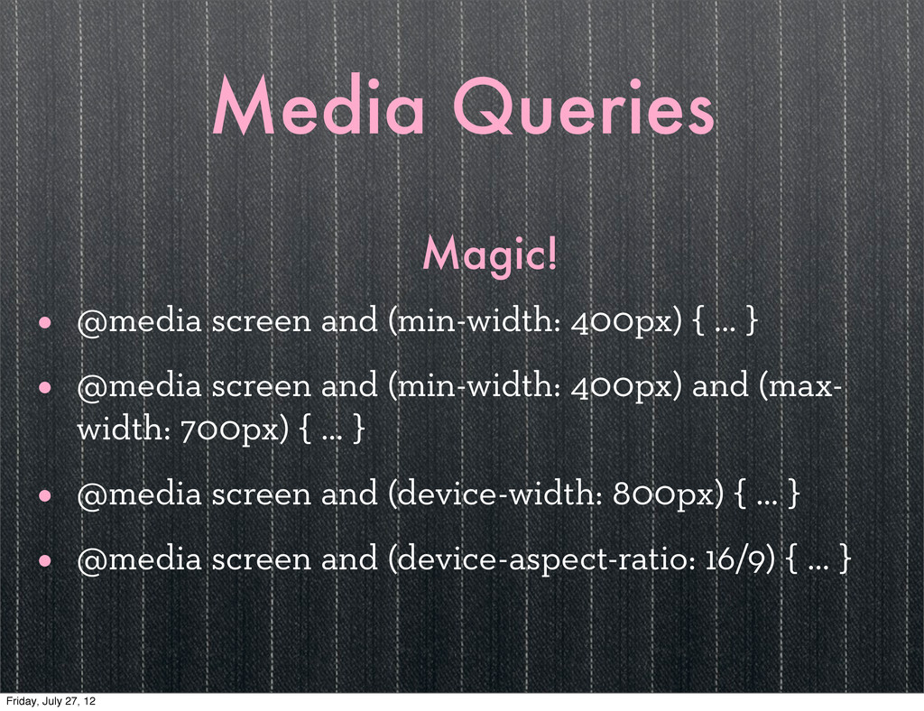 Media Queries Magic! • @media screen and (min-w...