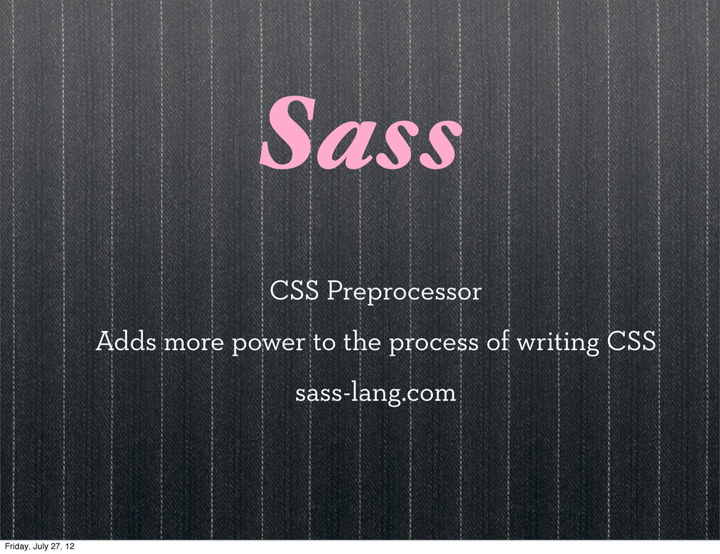 Sass CSS Preprocessor Adds more power to the pr...