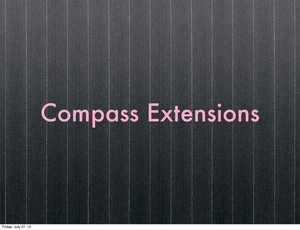 Compass Extensions Friday, July 27, 12