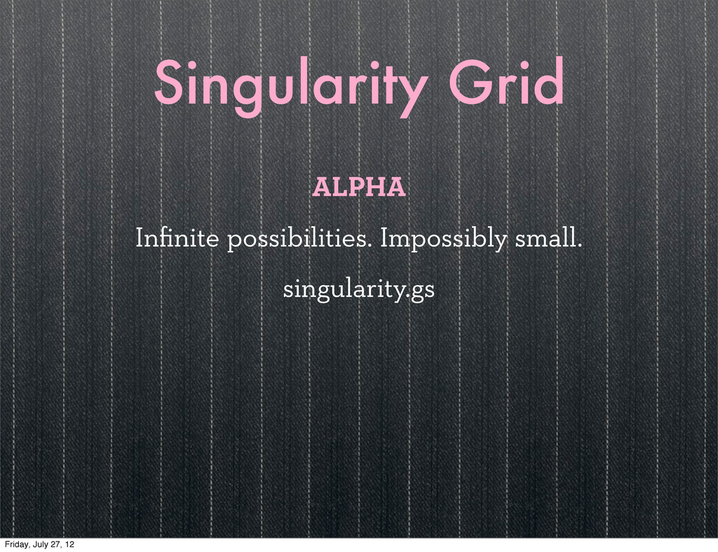 Singularity Grid ALPHA Infinite possibilities. I...