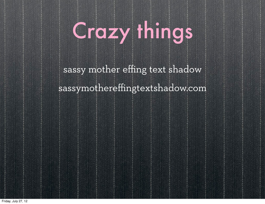 Crazy things sassy mother effing text shadow sass...