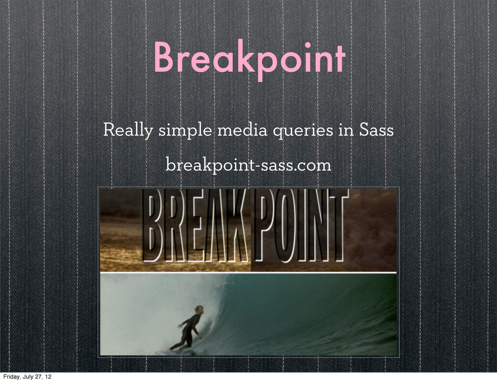 Breakpoint Really simple media queries in Sass ...