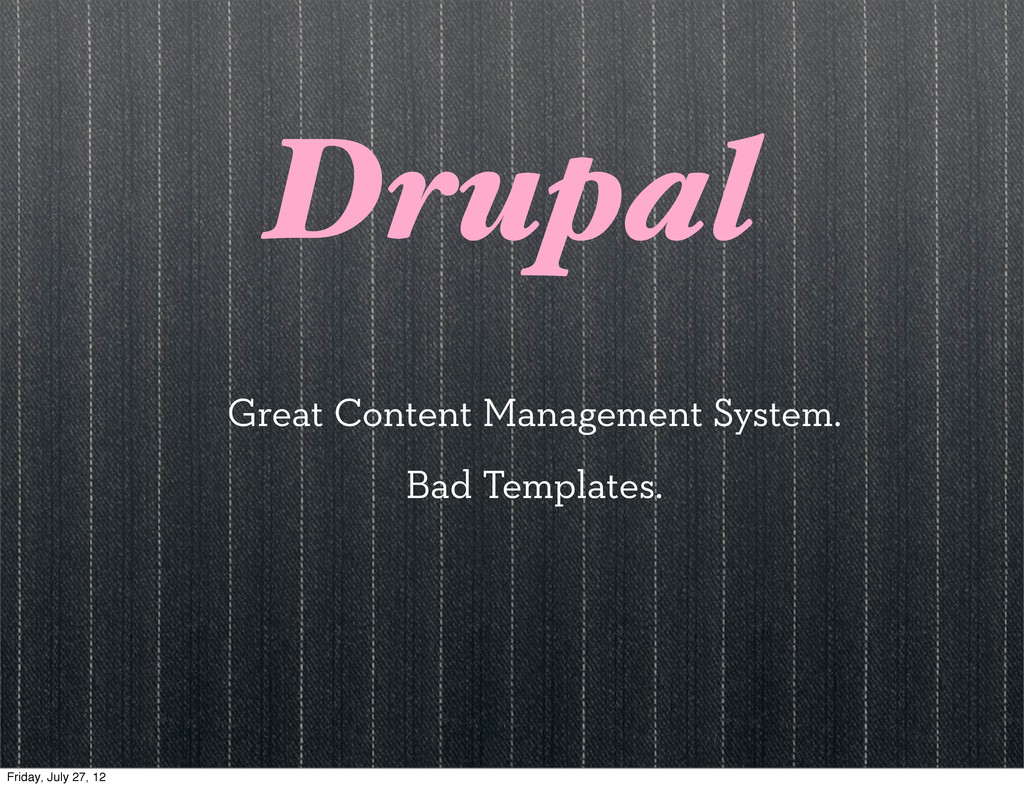 Drupal Great Content Management System. Bad Tem...