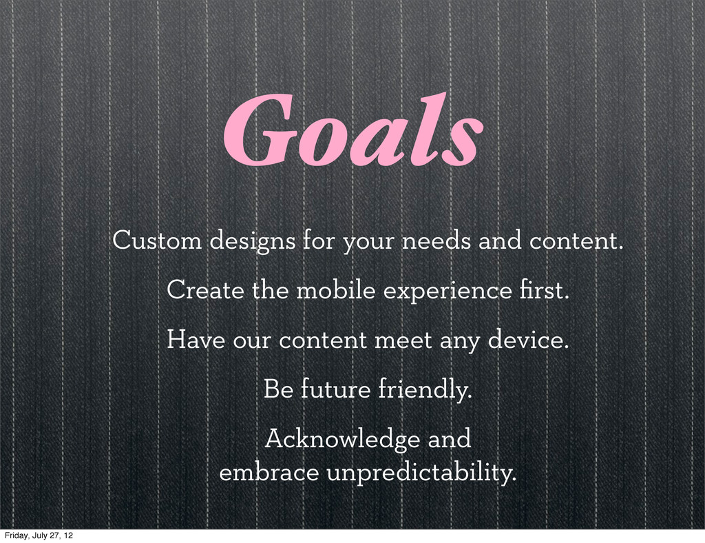 Goals Custom designs for your needs and content...