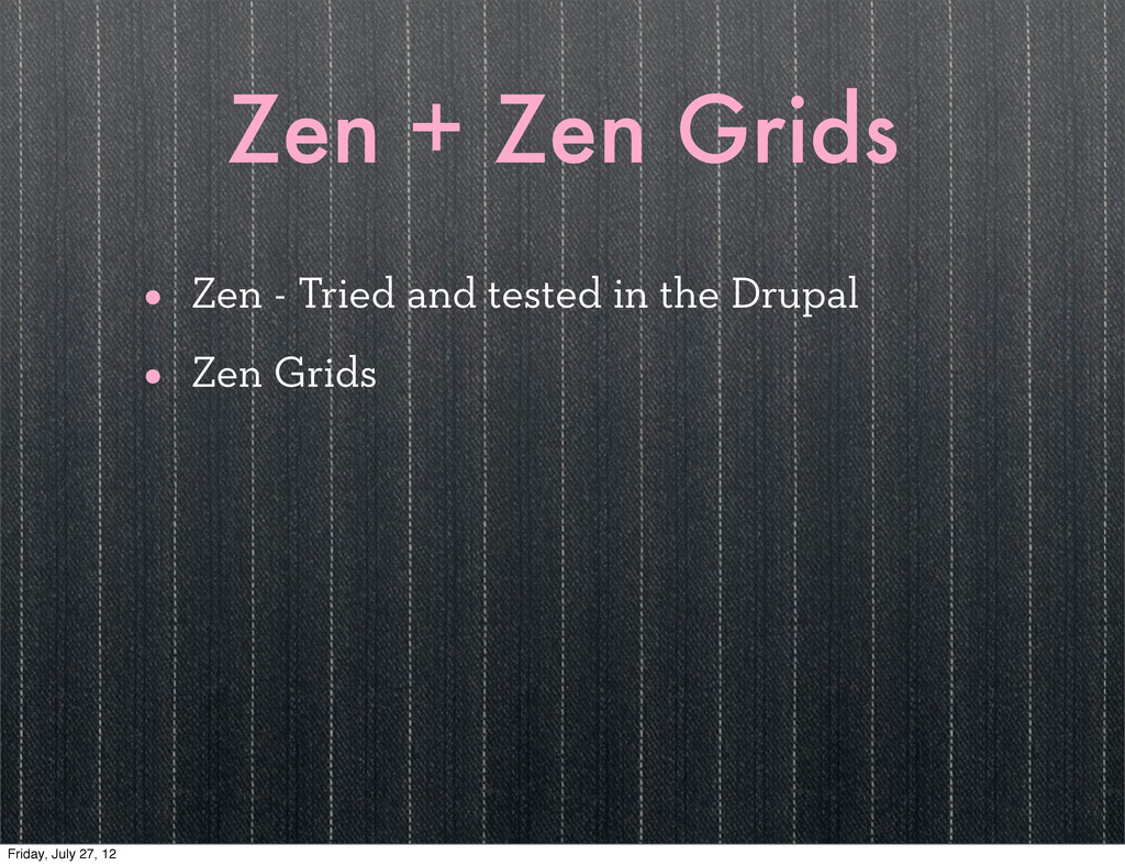 Zen + Zen Grids • Zen - Tried and tested in the...