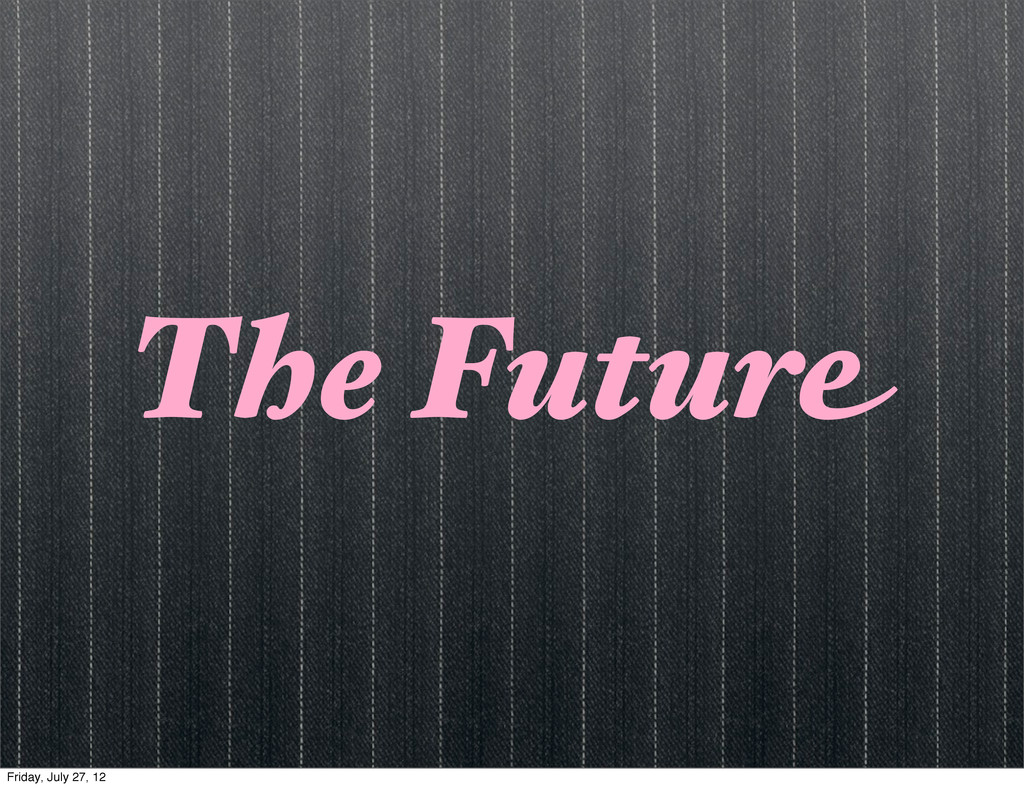 The Future Friday, July 27, 12