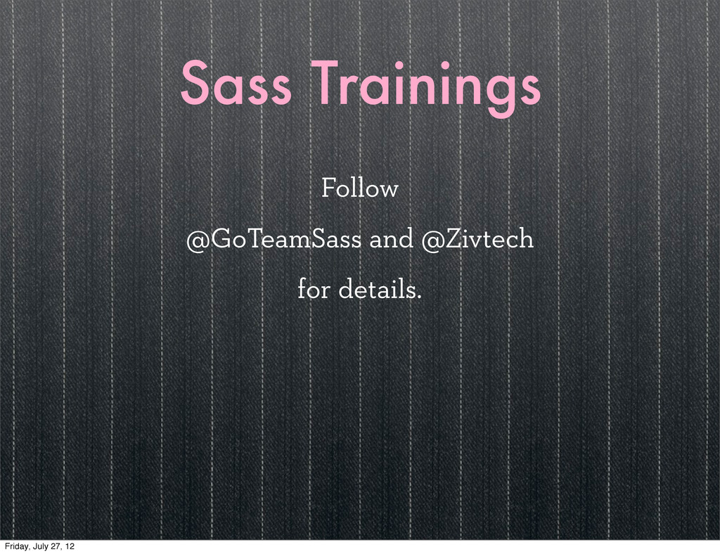Sass Trainings Follow @GoTeamSass and @Zivtech ...