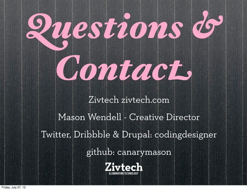 Questions & Contact Zivtech zivtech.com Mason W...