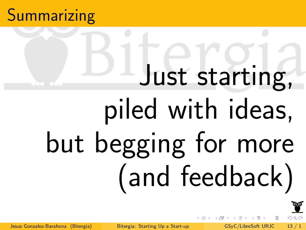 Summarizing Just starting, piled with ideas, bu...