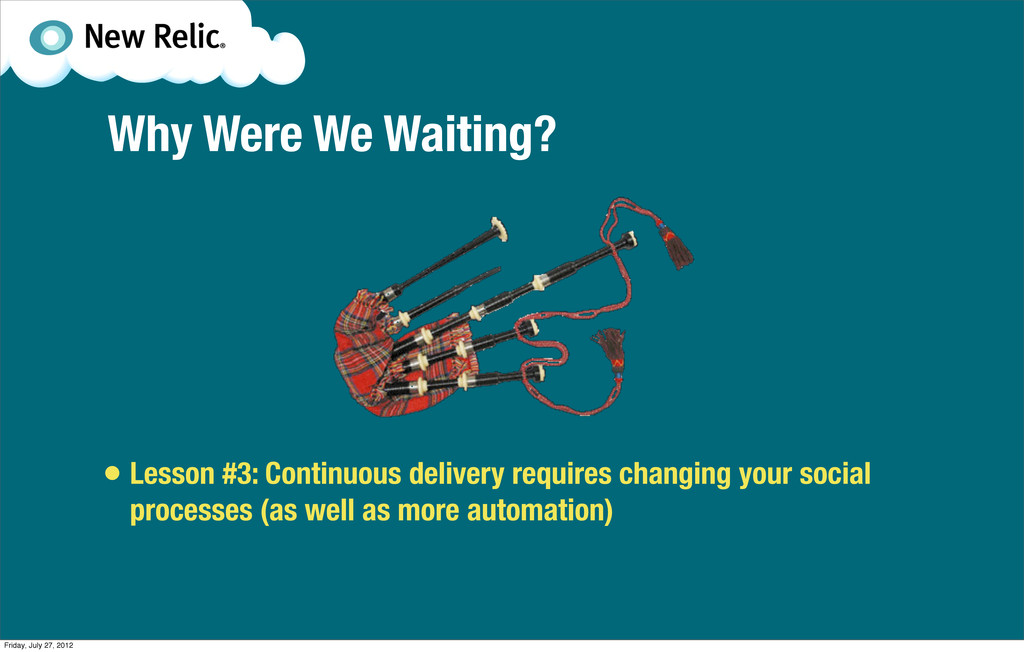Why Were We Waiting? • Lesson #3: Continuous de...