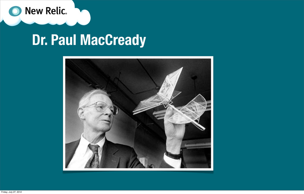 Dr. Paul MacCready Friday, July 27, 2012