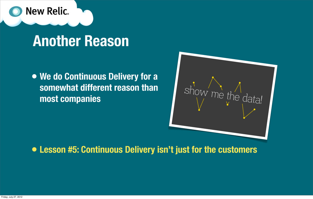 Another Reason • We do Continuous Delivery for ...