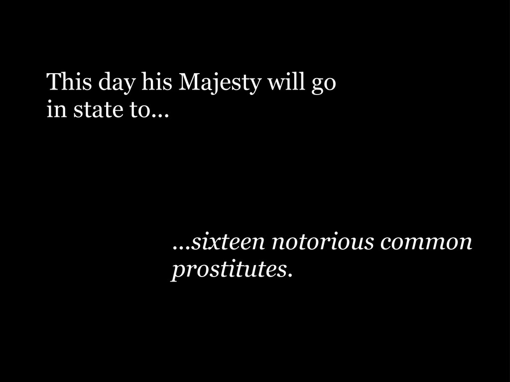 This day his Majesty will go in state to... ......