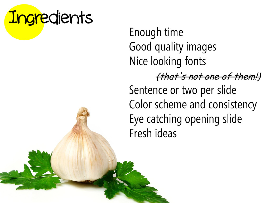 Ingredients Enough time Good quality images Nic...