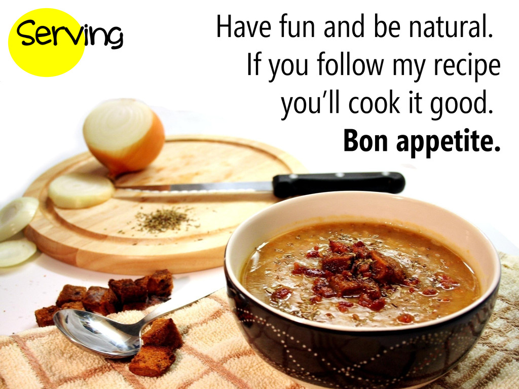 Serving Have fun and be natural. If you follow ...