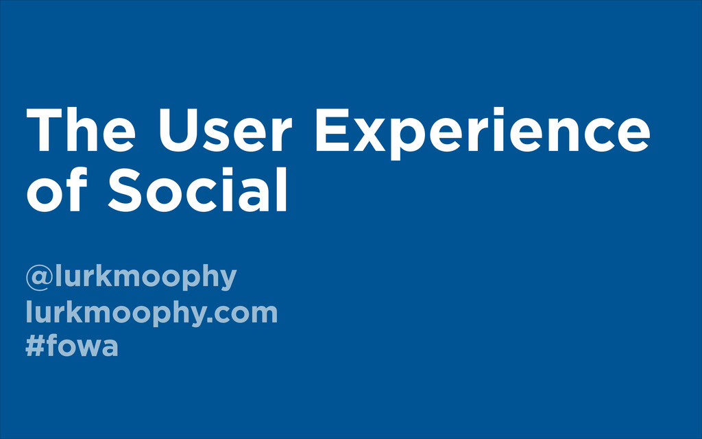 The User Experience of Social @lurkmoophy lurkm...