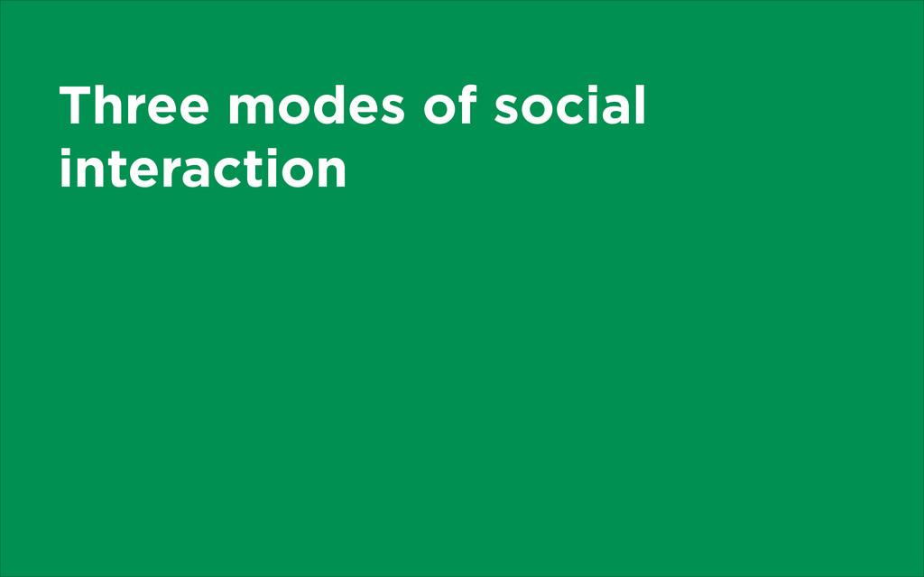 Three modes of social interaction