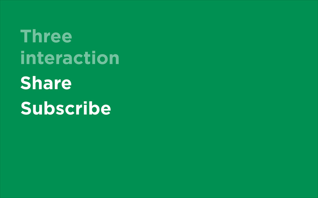 Three interaction Share Subscribe