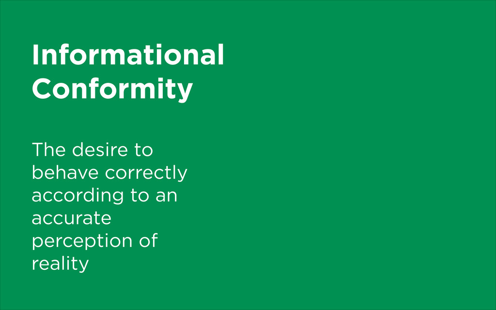 Informational Conformity The desire to behave c...