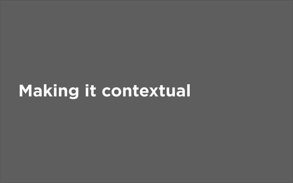 Making it contextual