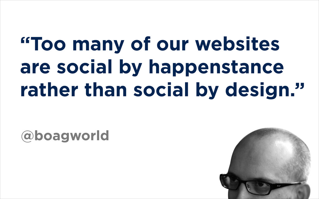 """""""Too many of our websites are social by happens..."""