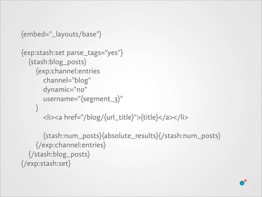 """{embed=""""_layouts/base""""} {exp:stash:set parse_ta..."""