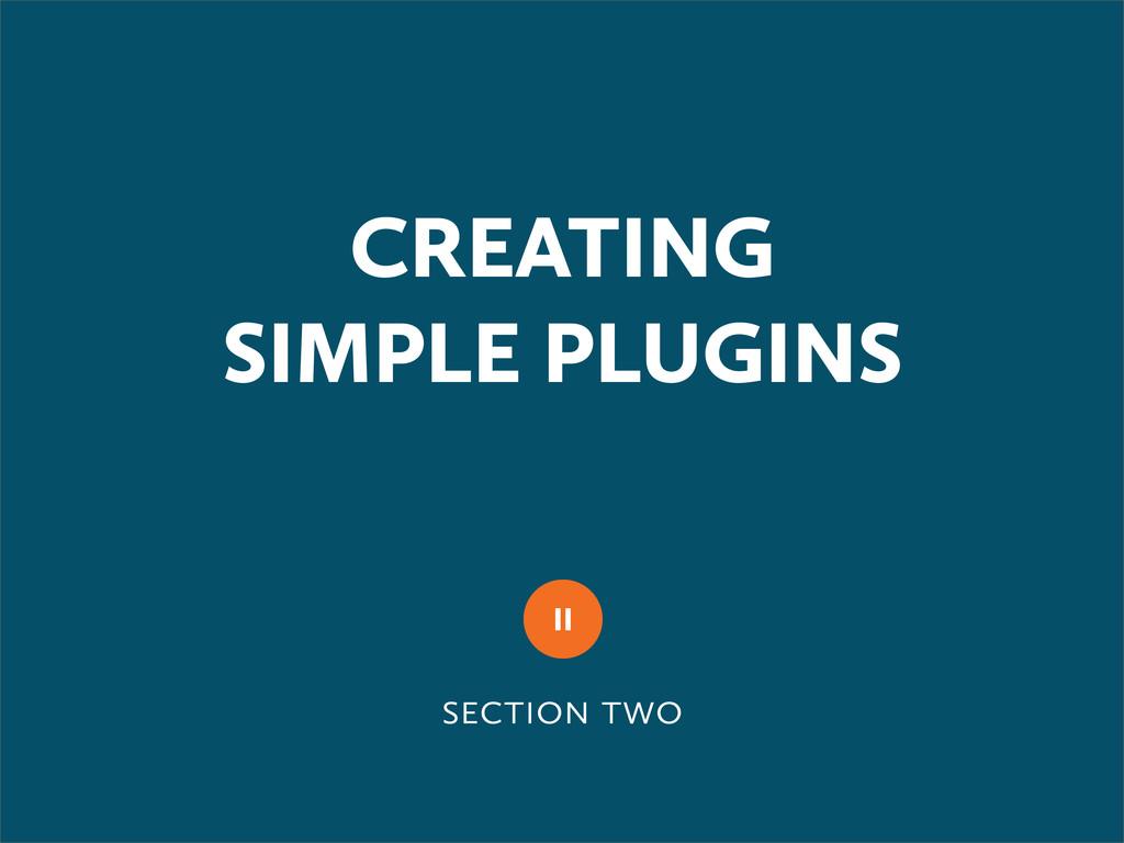  CREATING SIMPLE PLUGINS