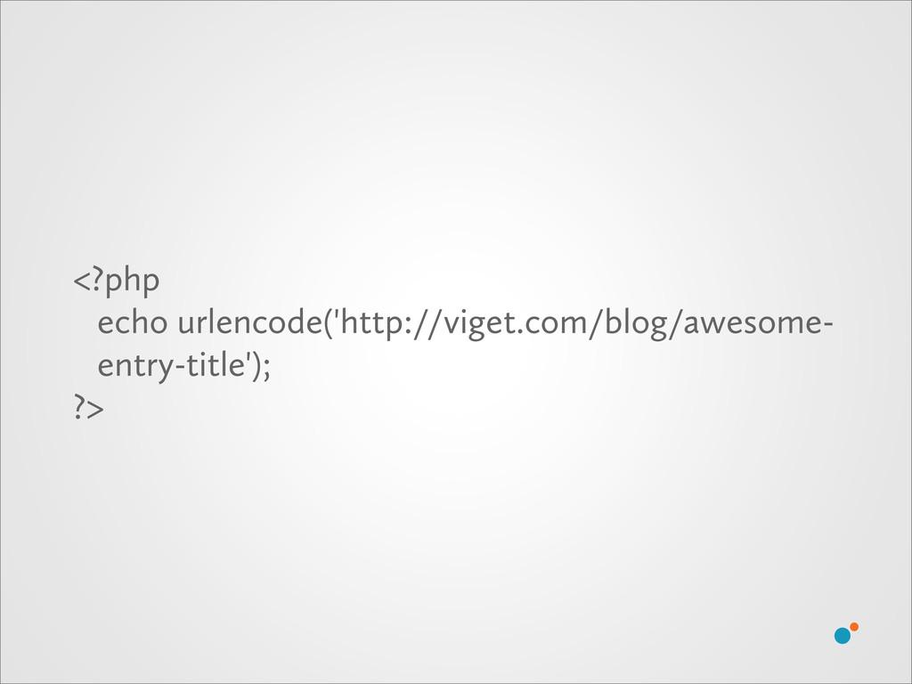 <?php echo urlencode('http://viget.com/blog/awe...