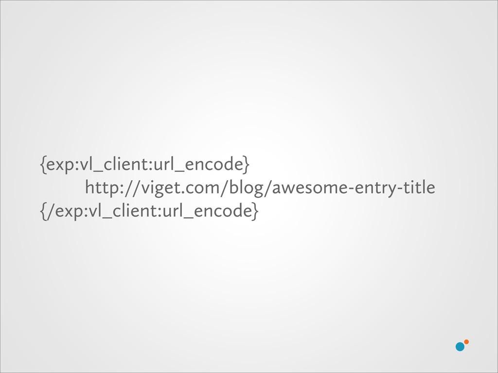 {exp:vl_client:url_encode} http://viget.com/blo...
