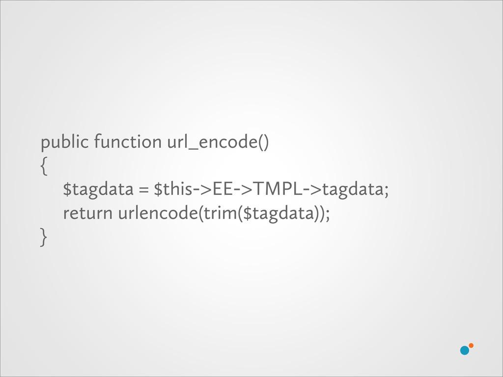 public function url_encode() { $tagdata = $this...