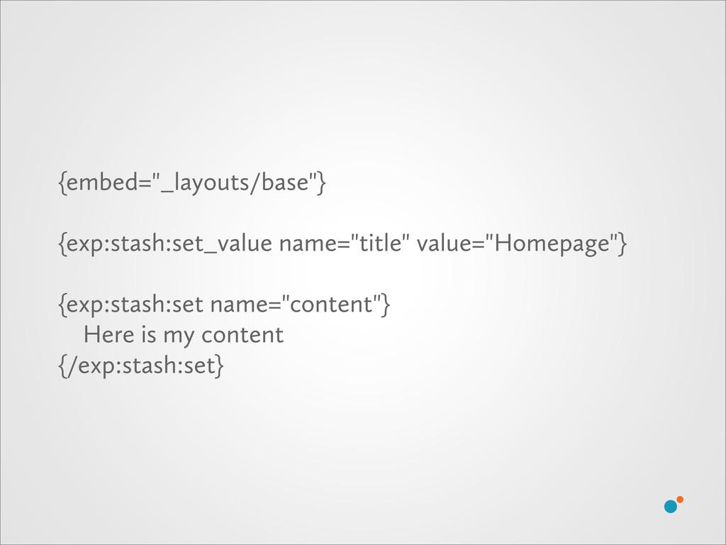 """{embed=""""_layouts/base""""} {exp:stash:set_value na..."""
