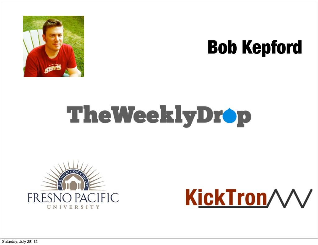 Bob Kepford Saturday, July 28, 12