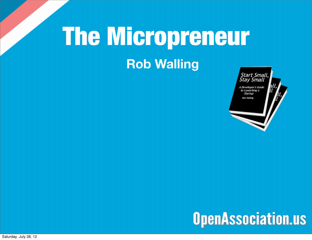 The Micropreneur Rob Walling Saturday, July 28,...