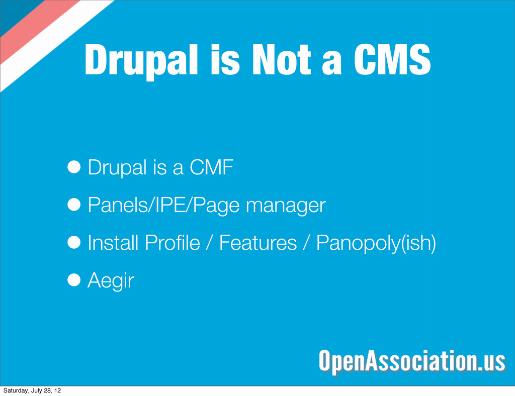 Drupal is Not a CMS •Drupal is a CMF •Panels/IP...