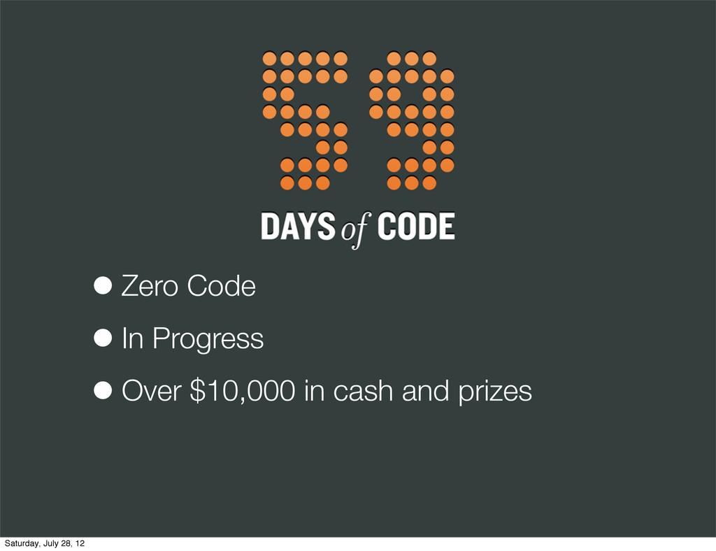 •Zero Code •In Progress •Over $10,000 in cash a...