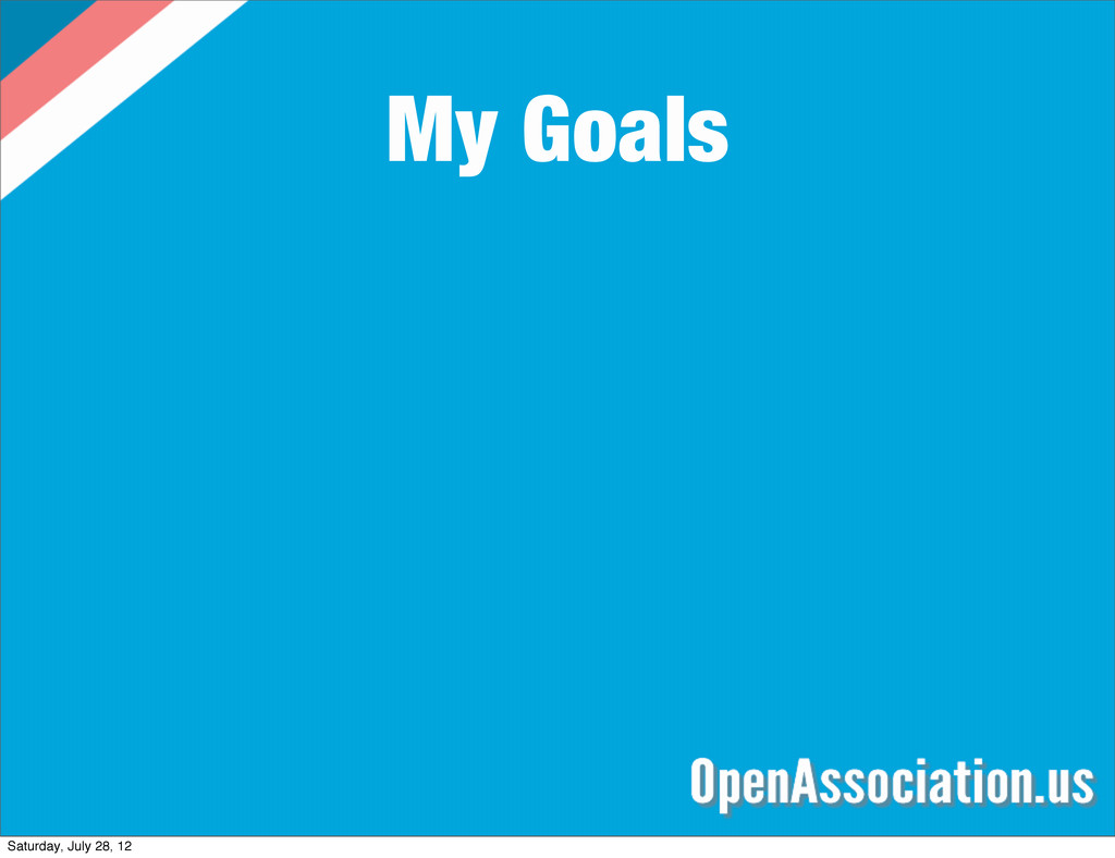 My Goals Saturday, July 28, 12