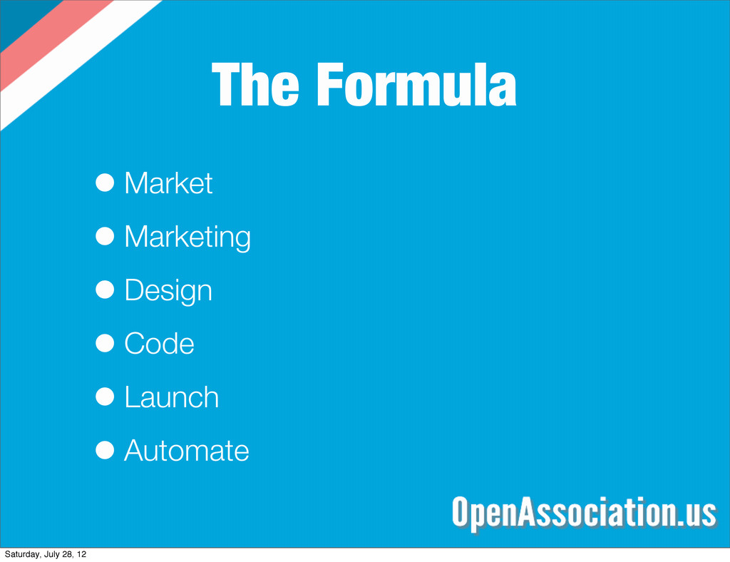The Formula •Market •Marketing •Design •Code •L...