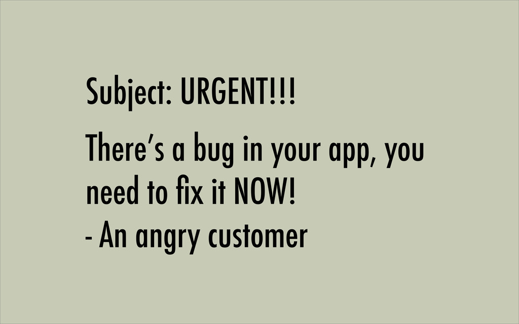 Subject: URGENT!!! There's a bug in your app, y...
