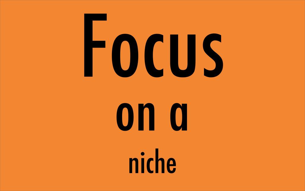 Focus on a niche