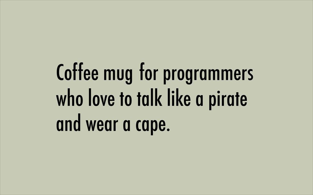 Coffee mug for programmers who love to talk lik...