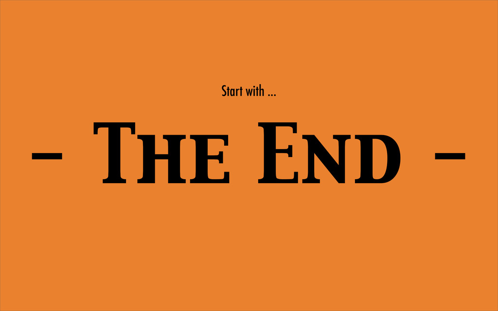 Start with ... - The End -