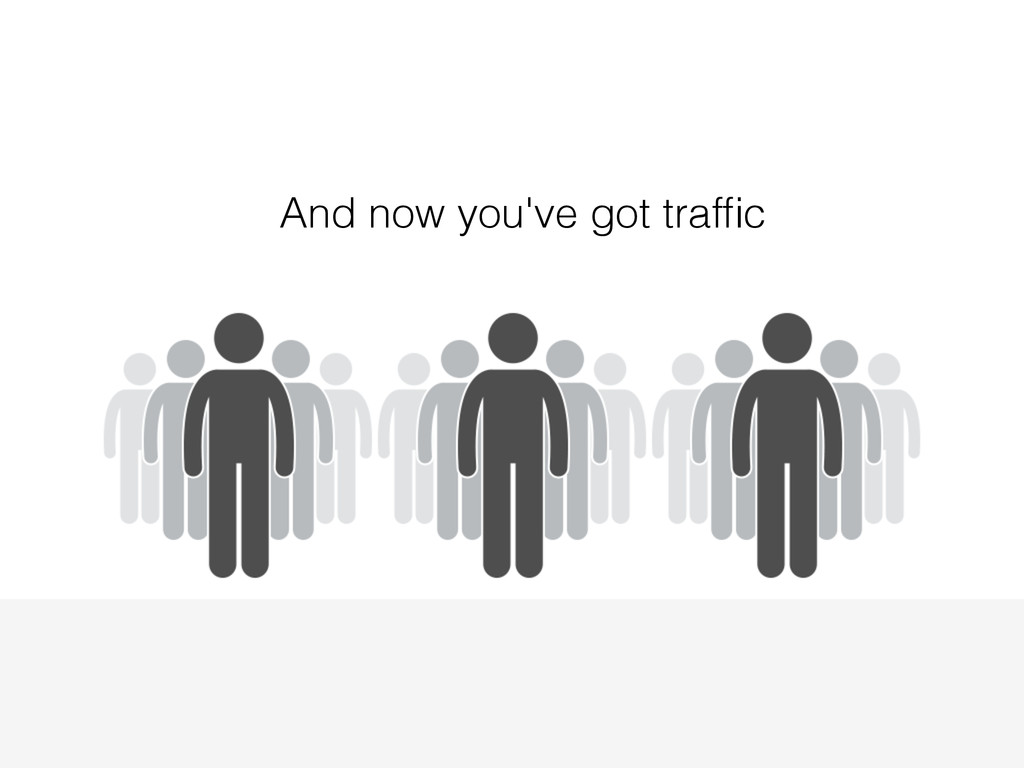 And now you've got traffic
