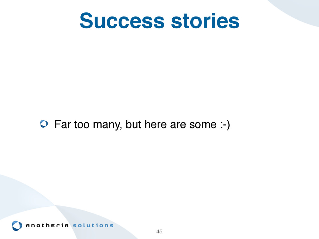 Success stories Far too many, but here are some...