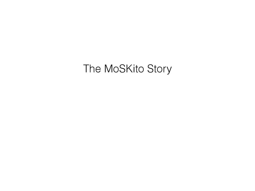 The MoSKito Story