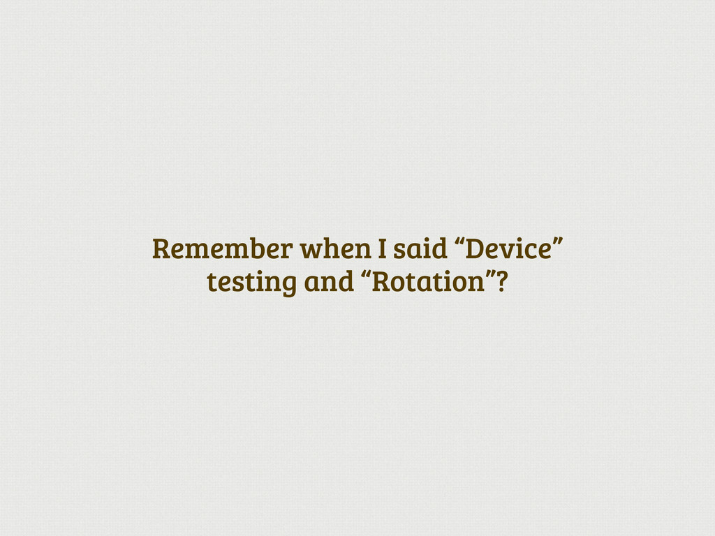"""Remember when I said """"Device"""" testing and """"Rota..."""