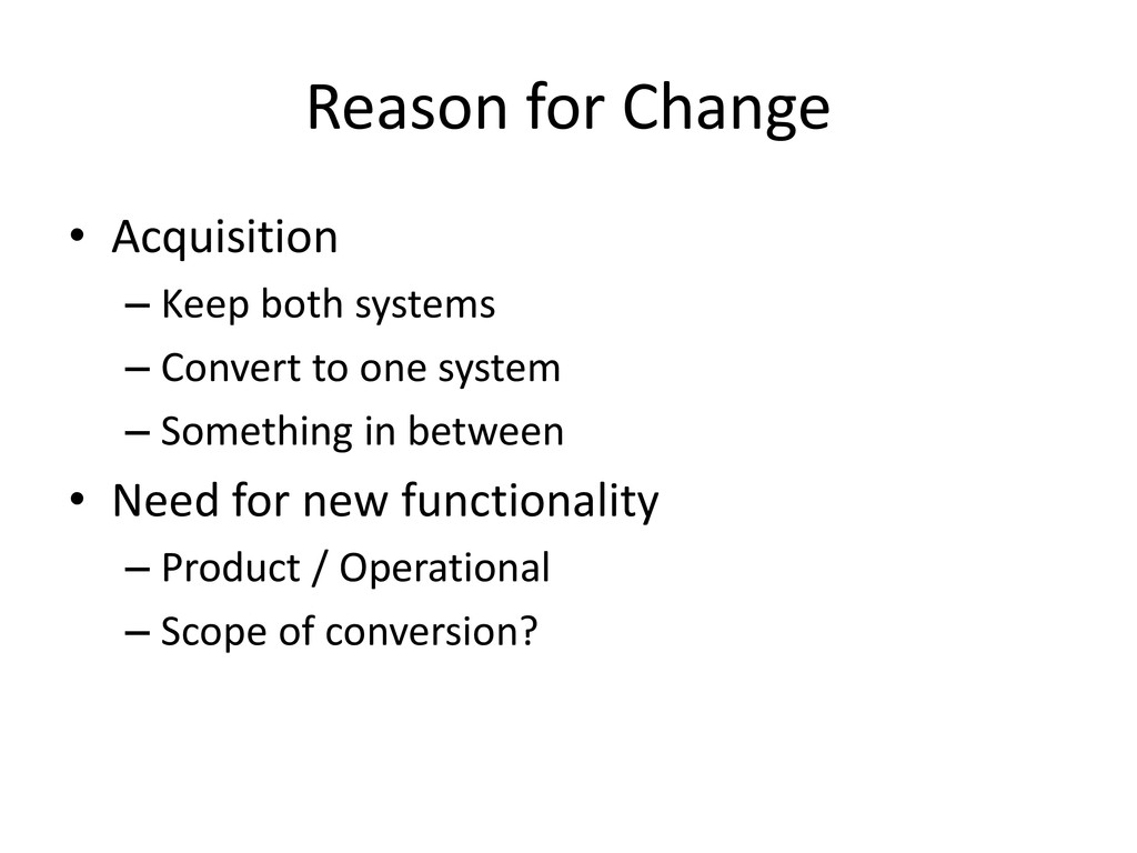Reason for Change • Acquisition – Keep both sys...