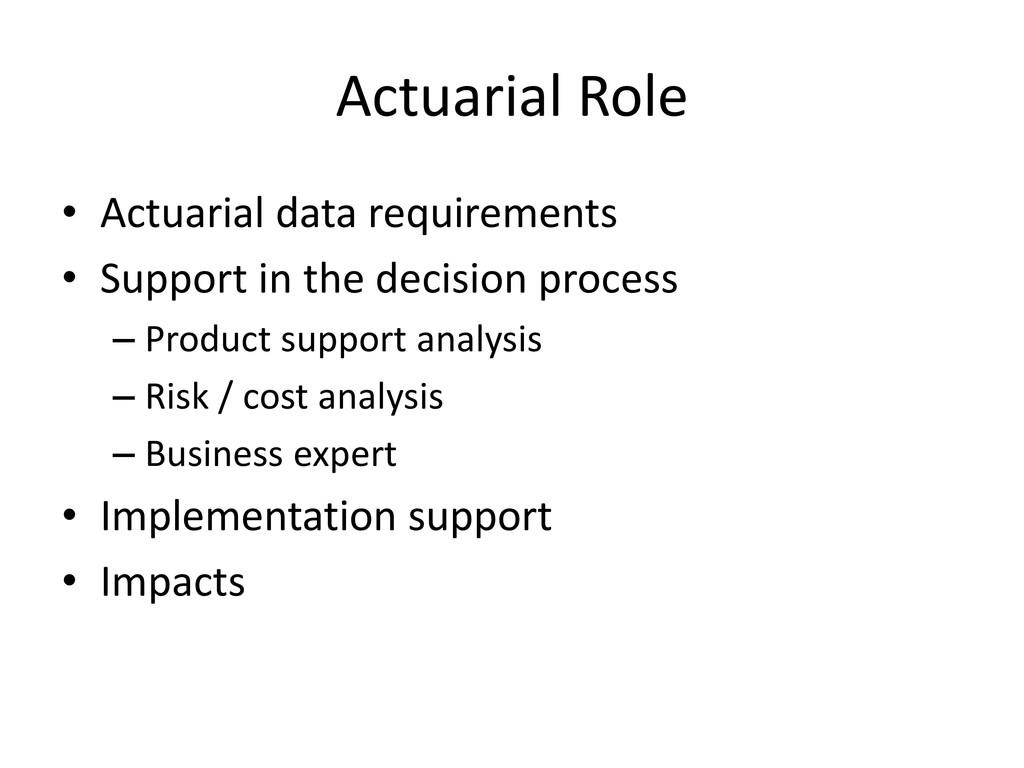 Actuarial Role • Actuarial data requirements • ...