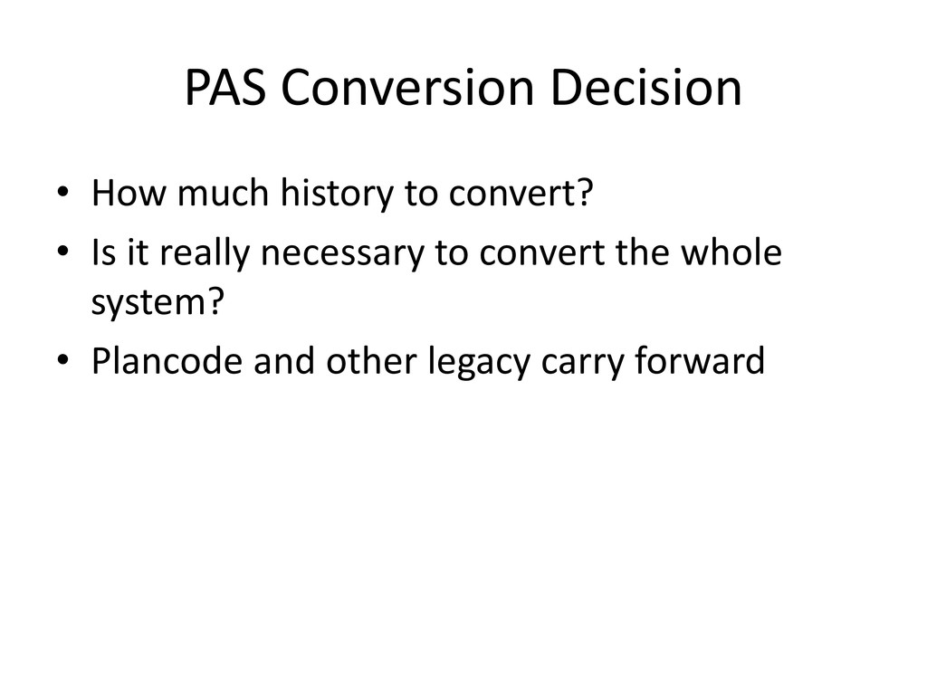 PAS Conversion Decision • How much history to c...