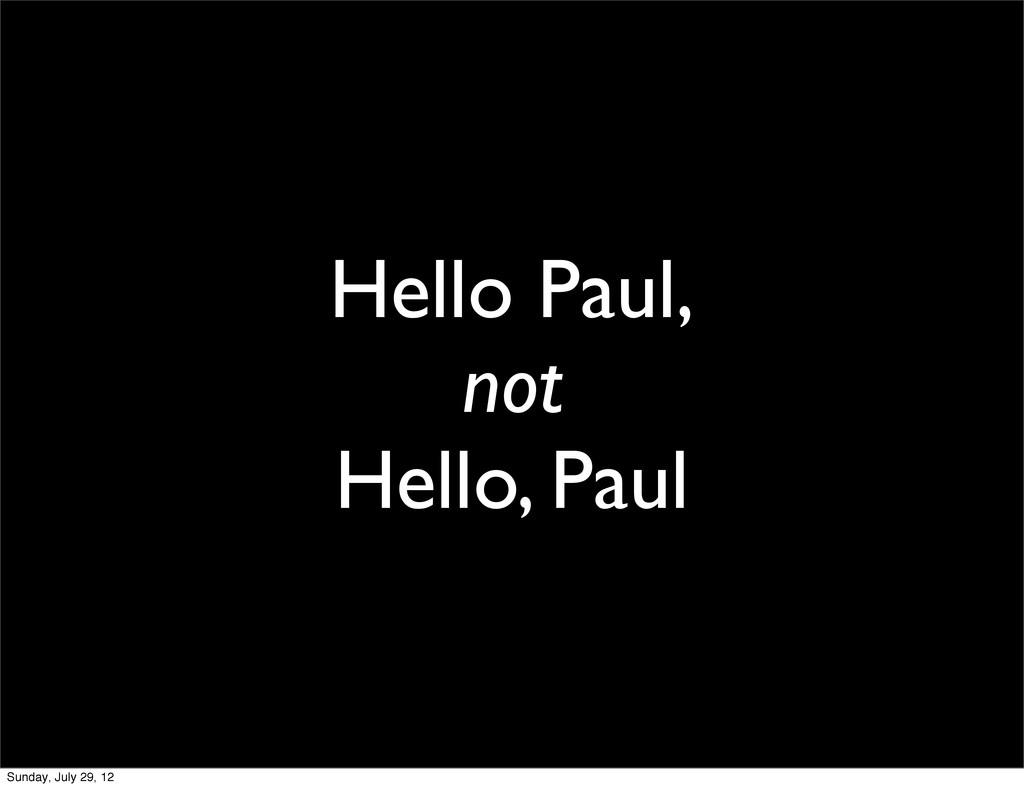 Hello Paul, not Hello, Paul Sunday, July 29, 12